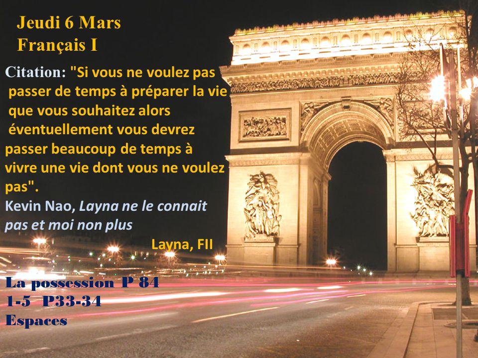 Jeudi 6 Mars Français III Citation: Si vous ne voulez pas passer de temps à préparer la vie que vous souhaitez alors éventuellement vous devrez passer beaucoup de temps à vivre une vie dont vous ne voulez pas .