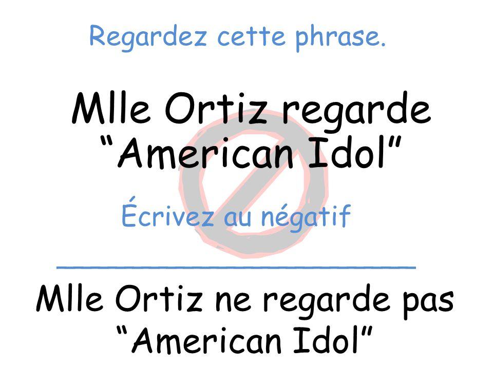 """Regardez cette phrase. Mlle Ortiz regarde """"American Idol"""" Mlle Ortiz ne regarde pas """"American Idol"""" Écrivez au négatif _____________________"""