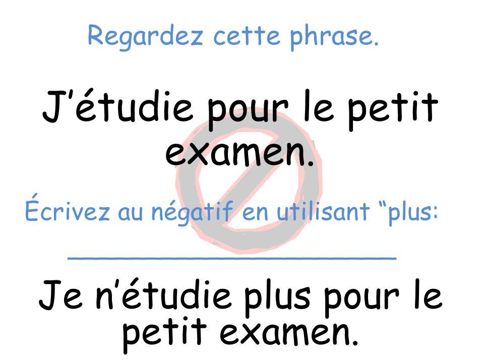 """Regardez cette phrase. J'étudie pour le petit examen. Je n'étudie plus pour le petit examen. Écrivez au négatif en utilisant """"plus: __________________"""