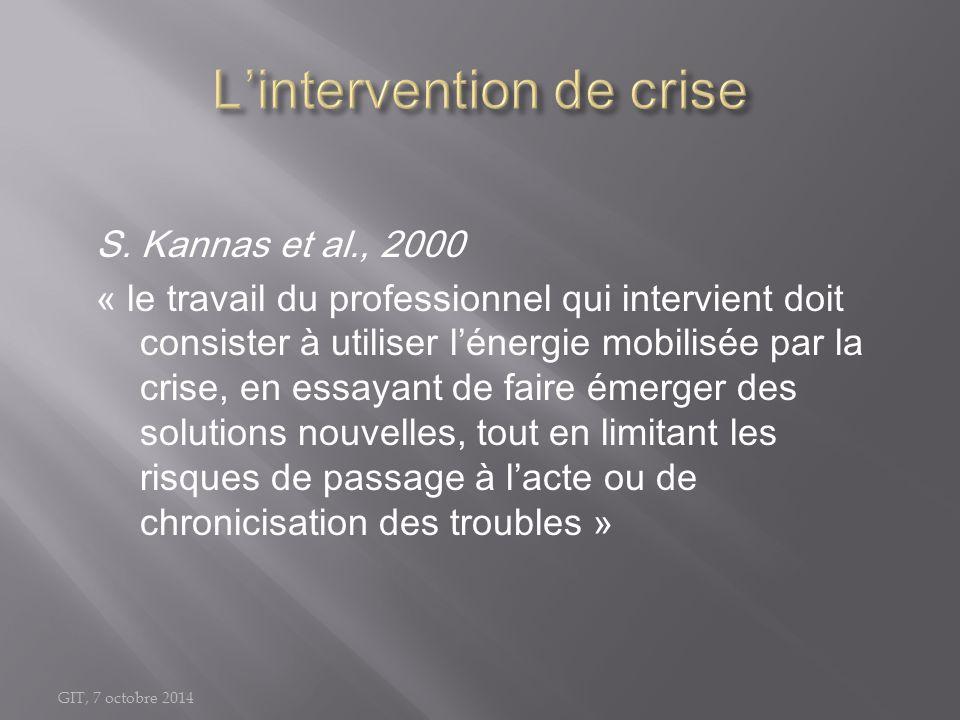 GIT, 7 octobre 2014 S. Kannas et al., 2000 « le travail du professionnel qui intervient doit consister à utiliser l'énergie mobilisée par la crise, en