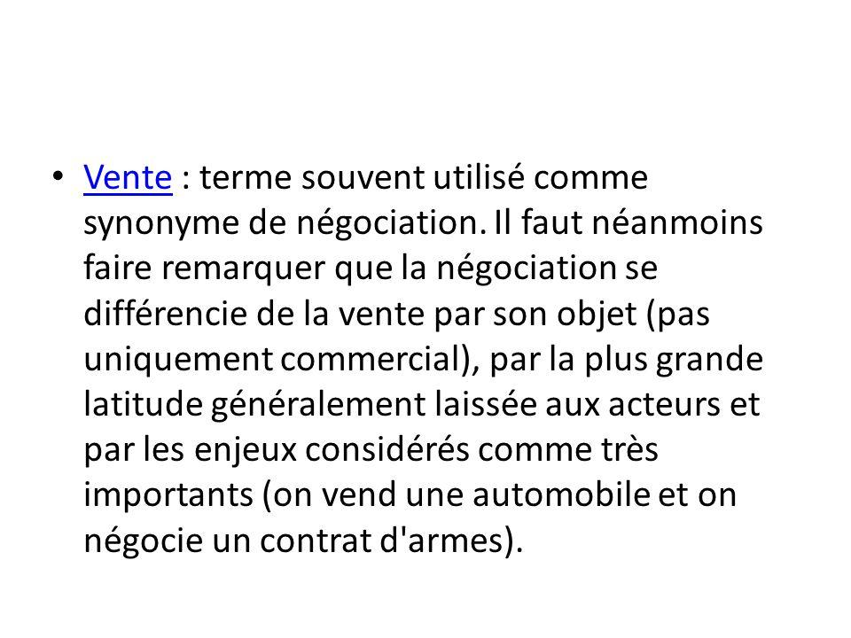 Vente : terme souvent utilisé comme synonyme de négociation. Il faut néanmoins faire remarquer que la négociation se différencie de la vente par son o