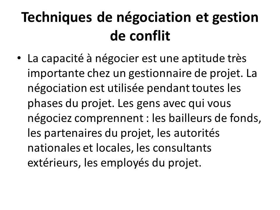 Techniques de négociation et gestion de conflit La capacité à négocier est une aptitude très importante chez un gestionnaire de projet. La négociation