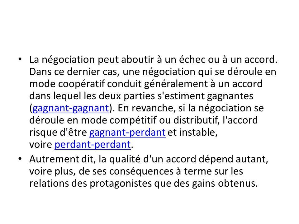 La négociation peut aboutir à un échec ou à un accord. Dans ce dernier cas, une négociation qui se déroule en mode coopératif conduit généralement à u