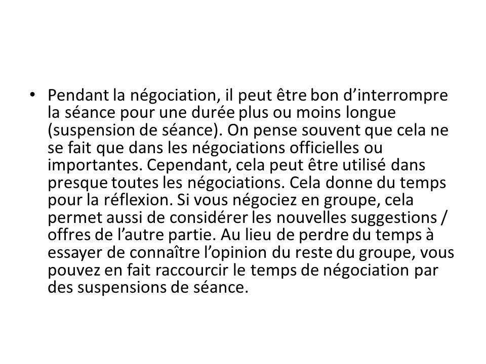 Pendant la négociation, il peut être bon d'interrompre la séance pour une durée plus ou moins longue (suspension de séance).