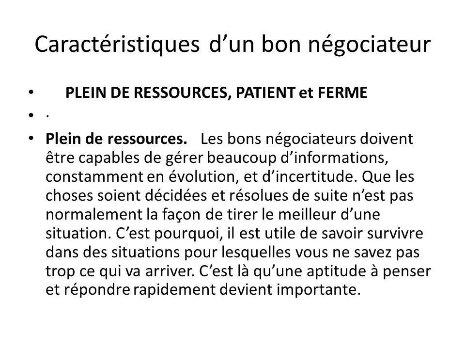 Caractéristiques d'un bon négociateur PLEIN DE RESSOURCES, PATIENT et FERME · Plein de ressources. Les bons négociateurs doivent être capables de gére