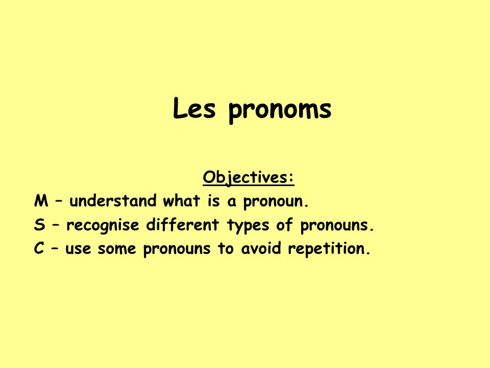 Pronouns Pronouns are words used to replace nouns or proper nouns.They are really useful to avoid repetition.