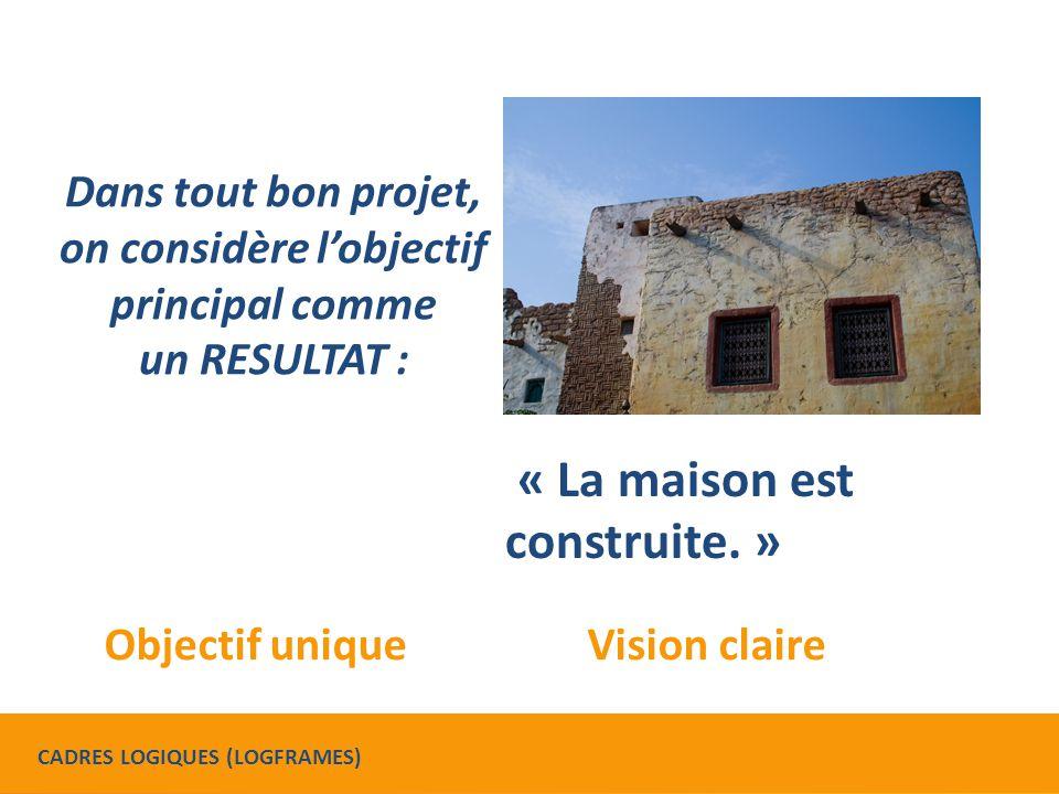 Dans tout bon projet, on considère l'objectif principal comme un RESULTAT : « La maison est construite.