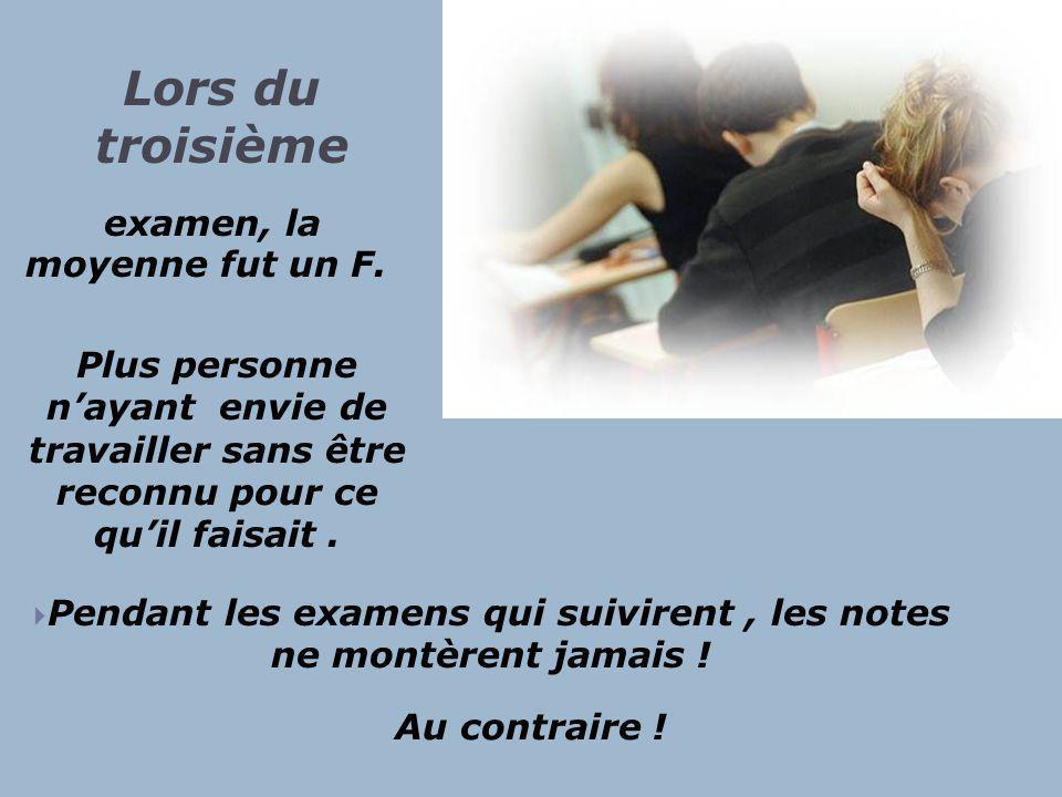 Lors du second examen, ceux qui avaient étudié peu, étudièrent encore moins et ceux qui avaient étudié beaucoup décidèrent de lever le pied et étudièrent peu.