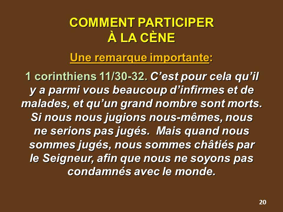 COMMENT PARTICIPER À LA CÈNE Une remarque importante: 1 corinthiens 11/30-32. C'est pour cela qu'il y a parmi vous beaucoup d'infirmes et de malades,