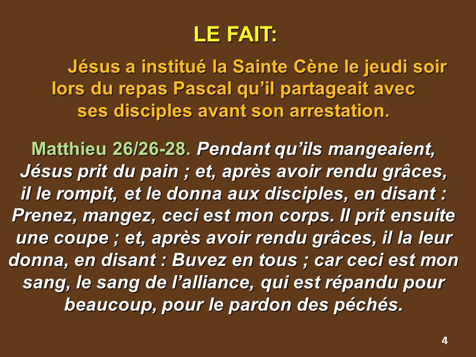 LE FAIT: Jésus a institué la Sainte Cène le jeudi soir lors du repas Pascal qu'il partageait avec ses disciples avant son arrestation. Matthieu 26/26-