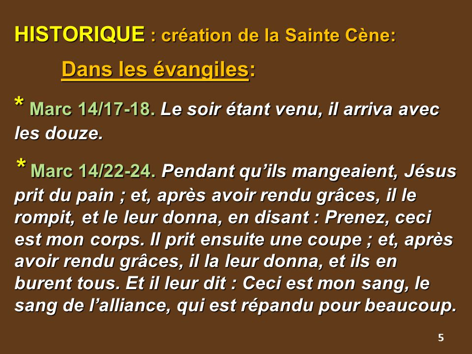 HISTORIQUE : création de la Sainte Cène: Dans les évangiles: * Marc 14/17-18. Le soir étant venu, il arriva avec les douze. * Marc 14/22-24. Pendant q