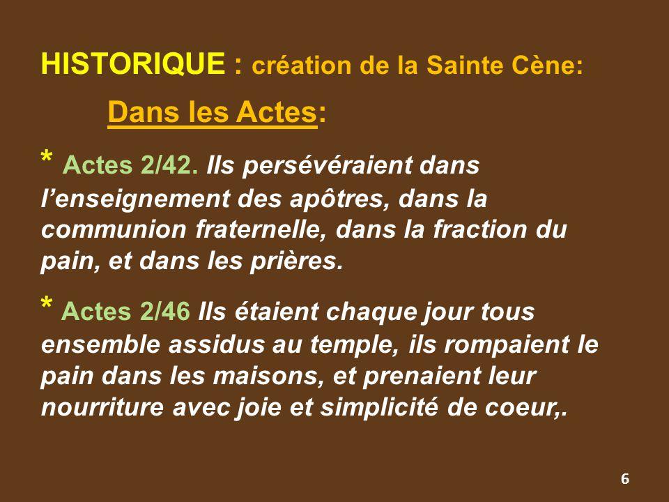 HISTORIQUE : création de la Sainte Cène: Dans les Actes: * Actes 2/42. Ils persévéraient dans l'enseignement des apôtres, dans la communion fraternell
