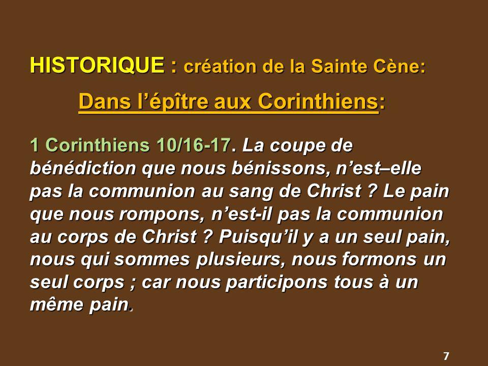 HISTORIQUE : création de la Sainte Cène: Dans l'épître aux Corinthiens: 1 Corinthiens 10/16-17. La coupe de bénédiction que nous bénissons, n'est–elle