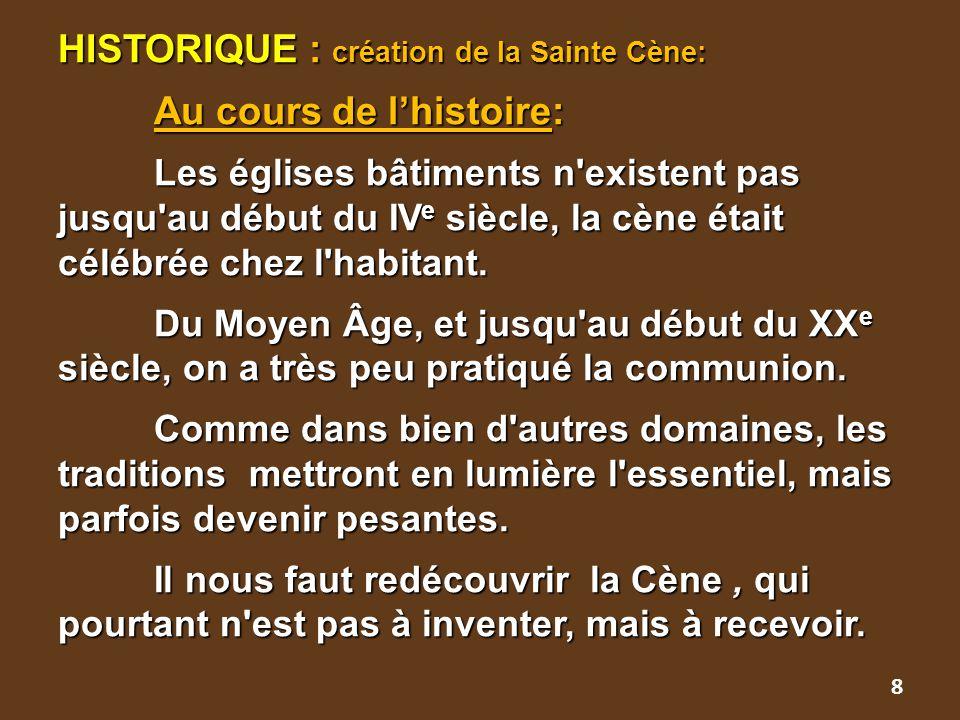 HISTORIQUE : création de la Sainte Cène: Au cours de l'histoire: Les églises bâtiments n'existent pas jusqu'au début du IV e siècle, la cène était cél