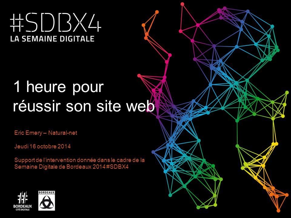 Eric Emery – Natural-net Jeudi 16 octobre 2014 Support de l'intervention donnée dans le cadre de la Semaine Digitale de Bordeaux 2014 #SDBX4 1 heure p