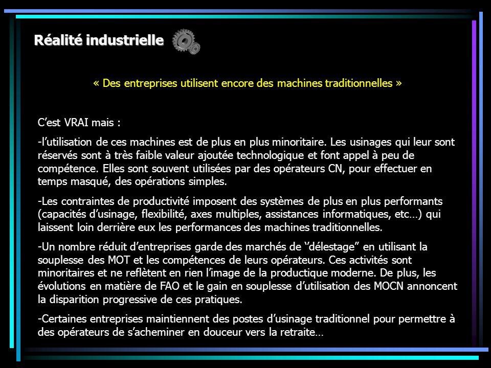 Réalité industrielle « Des entreprises utilisent encore des machines traditionnelles » C'est VRAI mais : -l'utilisation de ces machines est de plus en