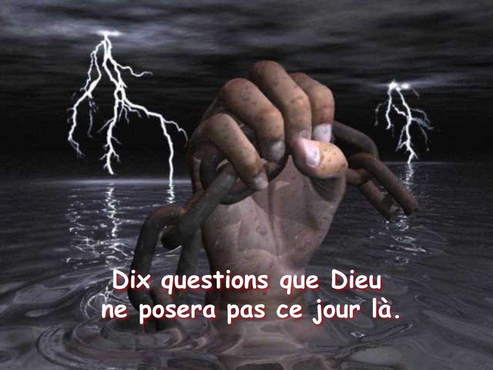 Dix questions que Dieu ne posera pas ce jour là. Dix questions que Dieu ne posera pas ce jour là.