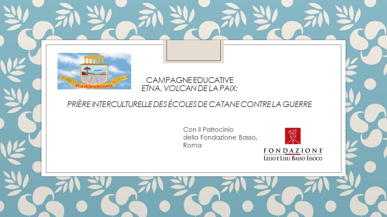 CAMPAGNE EDUCATIVE ETNA, VOLCAN DE LA PAIX: PRIÈRE INTERCULTURELLE DES ÉCOLES DE CATANE CONTRE LA GUERRE Con il Patrocinio della Fondazione Basso, Roma