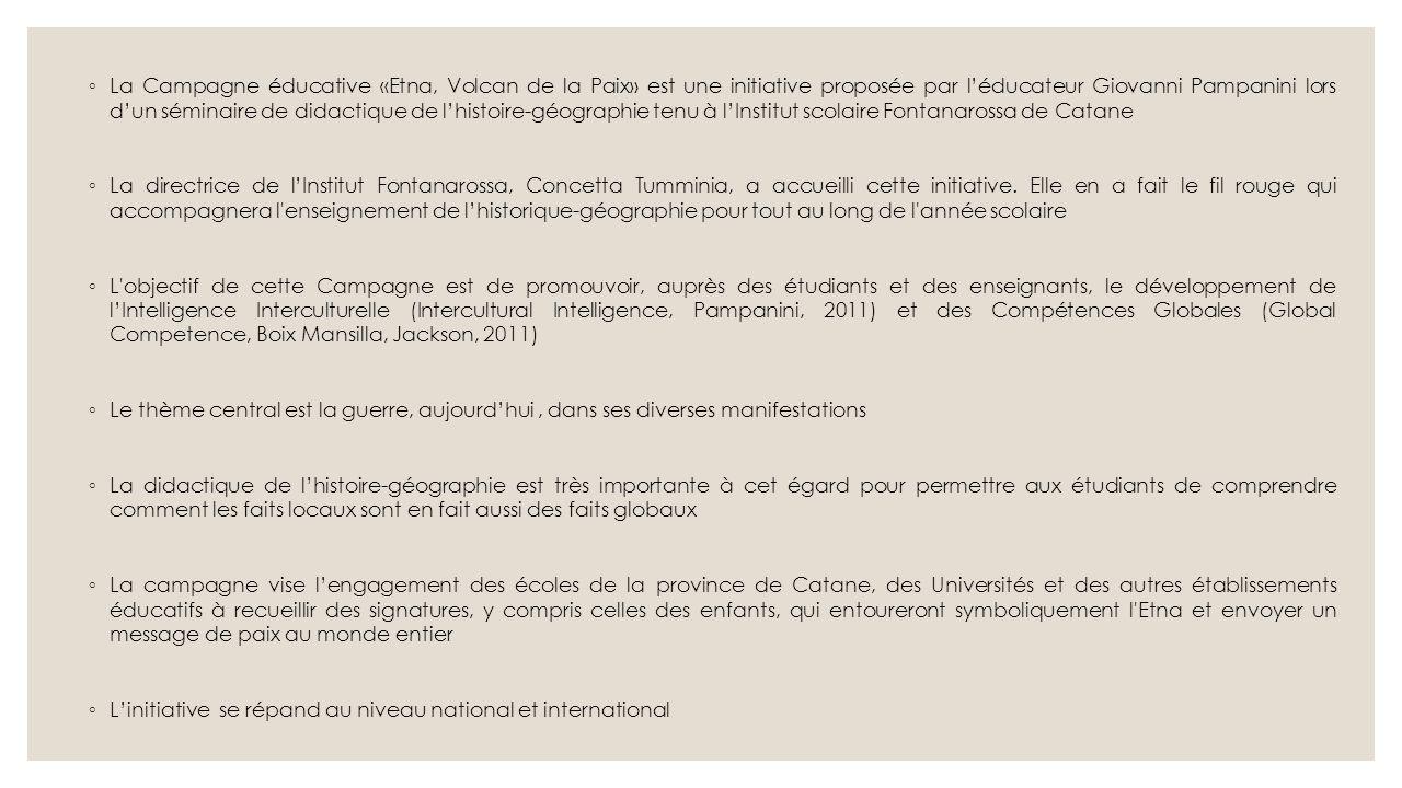 ◦ La Campagne éducative «Etna, Volcan de la Paix» est une initiative proposée par l'éducateur Giovanni Pampanini lors d'un séminaire de didactique de l'histoire-géographie tenu à l'Institut scolaire Fontanarossa de Catane ◦ La directrice de l'Institut Fontanarossa, Concetta Tumminia, a accueilli cette initiative.