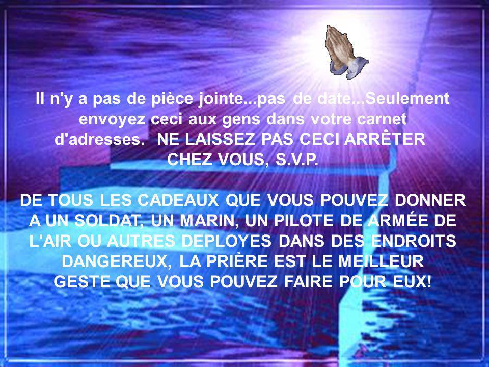 S.V.P. envoyez ceci après une courte prière. Priez pour nos soldats.... ne les laissez pas tomber. PRIÈRE ``SEIGNEUR, TENEZ NOS TROUPES ENTRE VOS MAIN