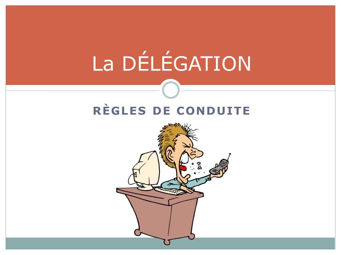 RÈGLES DE CONDUITE La DÉLÉGATION