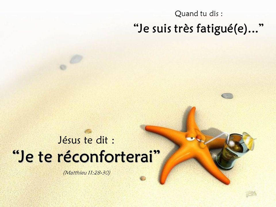 Quand tu dis : Je suis très fatigué(e)... Jésus te dit : Je te réconforterai (Matthieu 11:28-30)