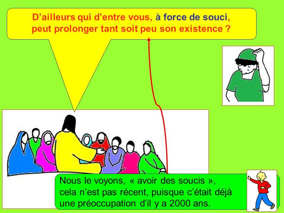 Extrait de « Mille images d'Évangile » de Jean François KIEFFER (Presse d'Île de France) D'ailleurs qui d'entre vous, à force de souci, peut prolonger