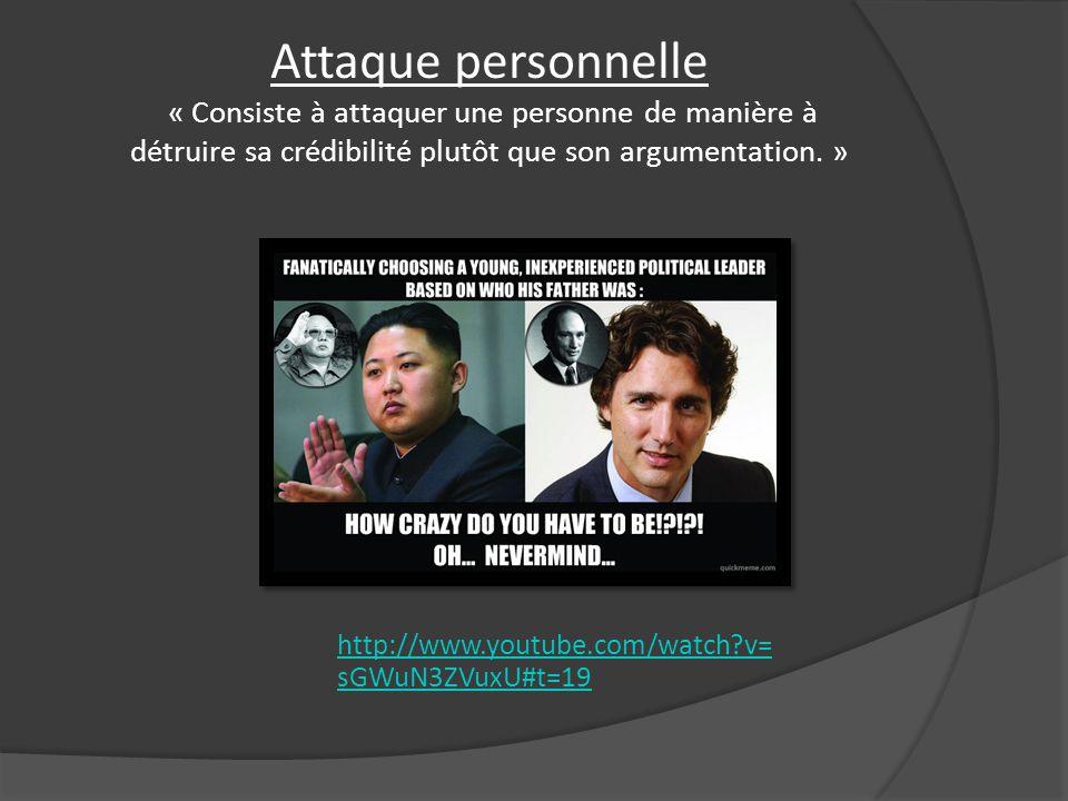 Attaque personnelle « Consiste à attaquer une personne de manière à détruire sa crédibilité plutôt que son argumentation.