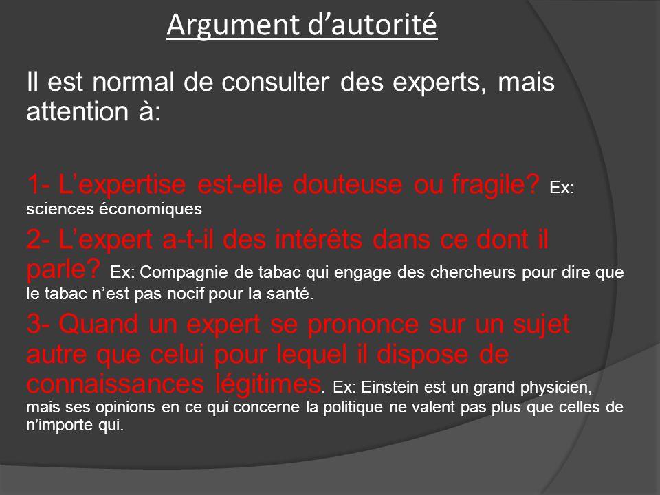 Argument d'autorité Il est normal de consulter des experts, mais attention à: 1- L'expertise est-elle douteuse ou fragile.