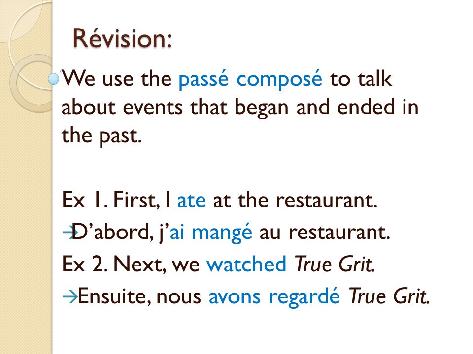 Révision cont'd.A verb in the p.c. is made of TWO parts.