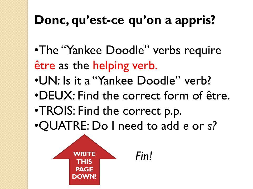 """Donc, qu'est-ce qu'on a appris? The """"Yankee Doodle"""" verbs require être as the helping verb. UN: Is it a """"Yankee Doodle"""" verb? DEUX: Find the correct f"""