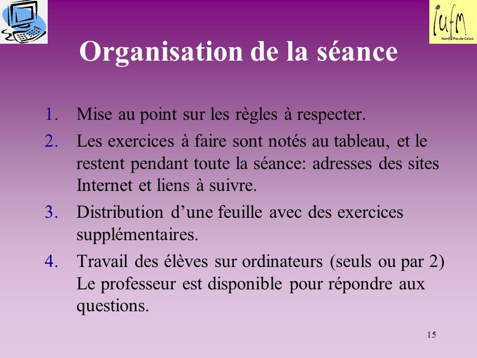 15 Organisation de la séance 1.Mise au point sur les règles à respecter.