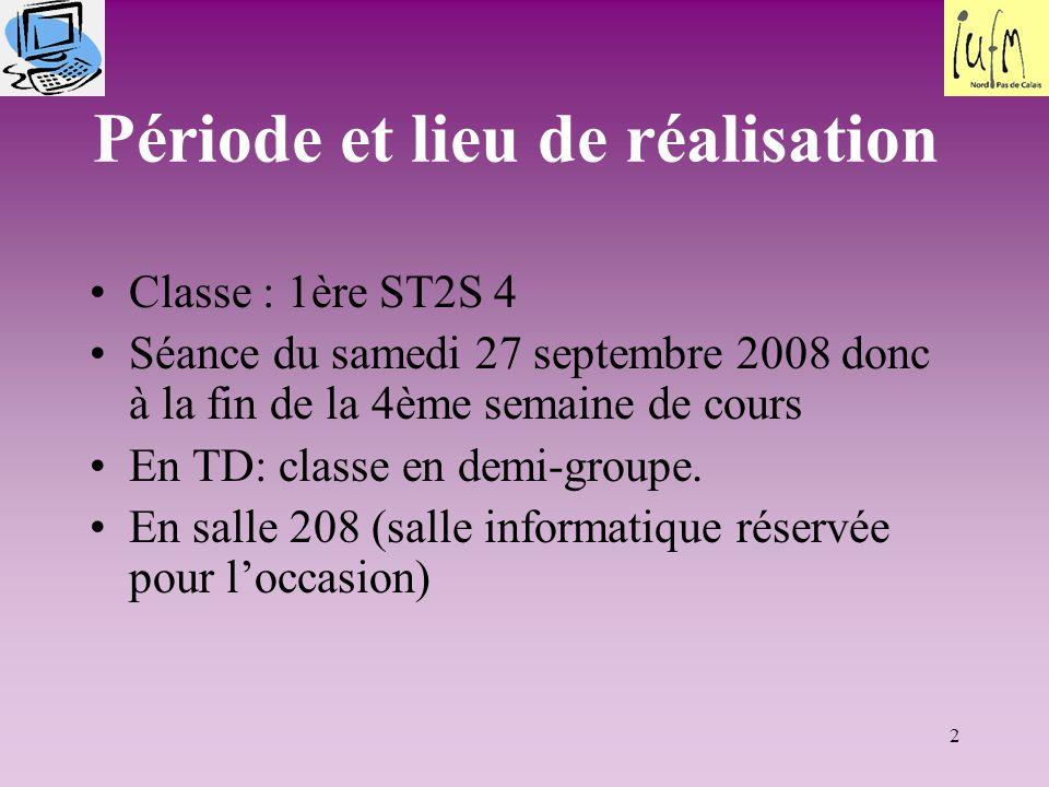 2 Période et lieu de réalisation Classe : 1ère ST2S 4 Séance du samedi 27 septembre 2008 donc à la fin de la 4ème semaine de cours En TD: classe en de