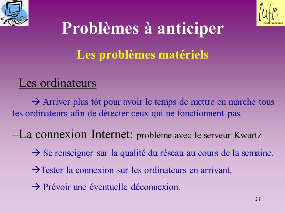 21 Problèmes à anticiper Les problèmes matériels –Les ordinateurs  Arriver plus tôt pour avoir le temps de mettre en marche tous les ordinateurs afin de détecter ceux qui ne fonctionnent pas.