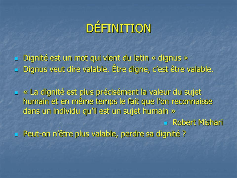 DÉFINITION Dignité est un mot qui vient du latin « dignus » Dignité est un mot qui vient du latin « dignus » Dignus veut dire valable. Être digne, c'e