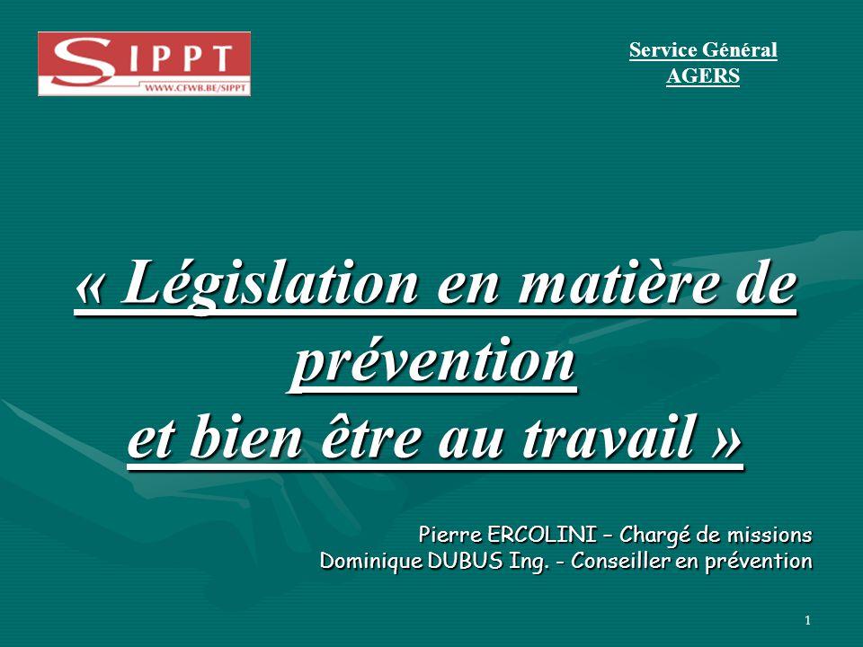 1 Pierre ERCOLINI – Chargé de missions Dominique DUBUS Ing. - Conseiller en prévention « Législation en matière de prévention et bien être au travail