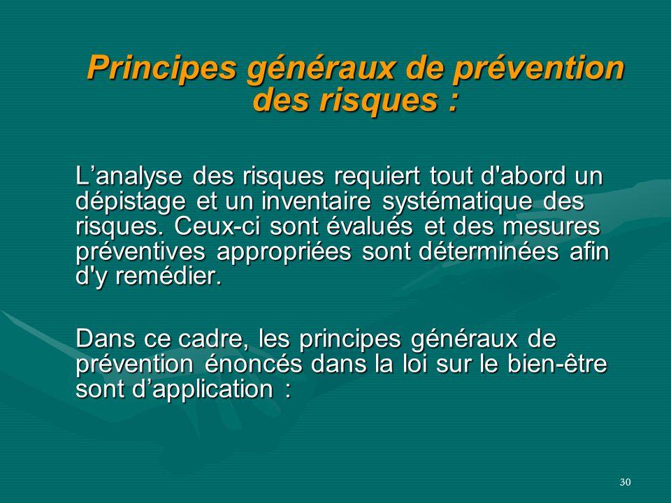 30 Principes généraux de prévention des risques : L'analyse des risques requiert tout d'abord un dépistage et un inventaire systématique des risques.