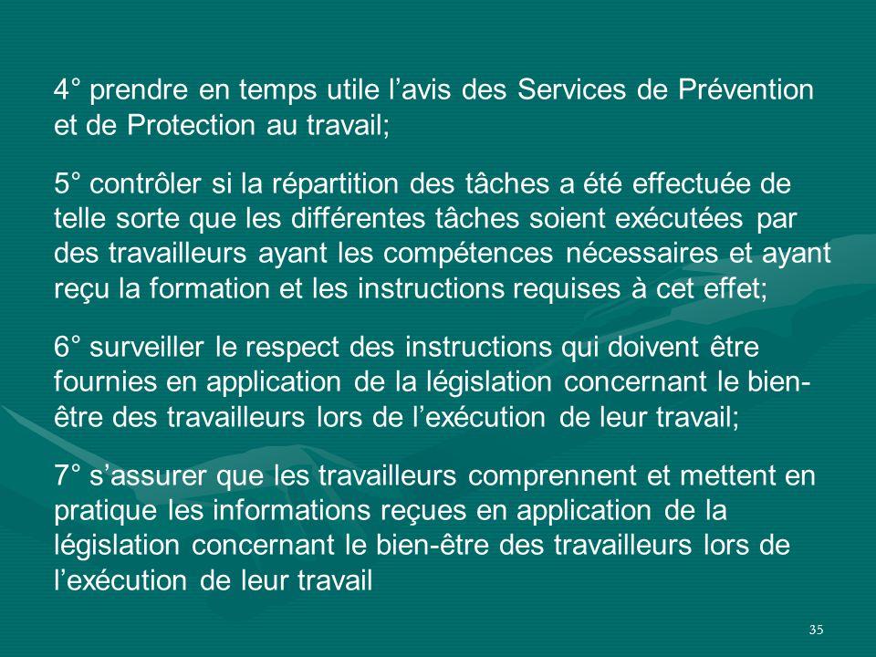 35 4° prendre en temps utile l'avis des Services de Prévention et de Protection au travail; 5° contrôler si la répartition des tâches a été effectuée