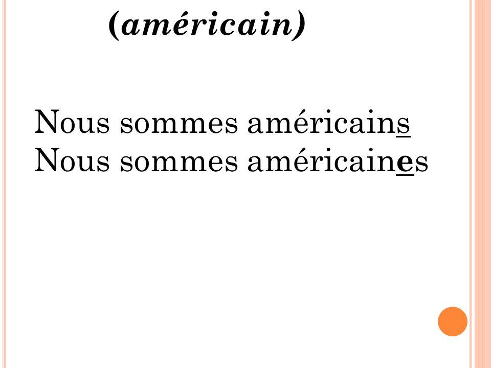 Nous sommes américains Nous sommes américain e s ( américain)
