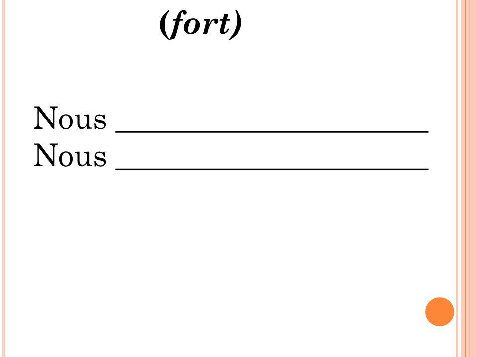 Nous ____________________ ( fort)