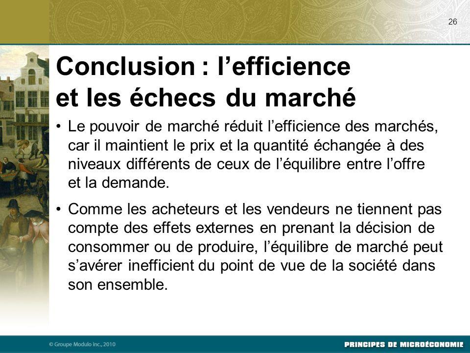 Le pouvoir de marché réduit l'efficience des marchés, car il maintient le prix et la quantité échangée à des niveaux différents de ceux de l'équilibre
