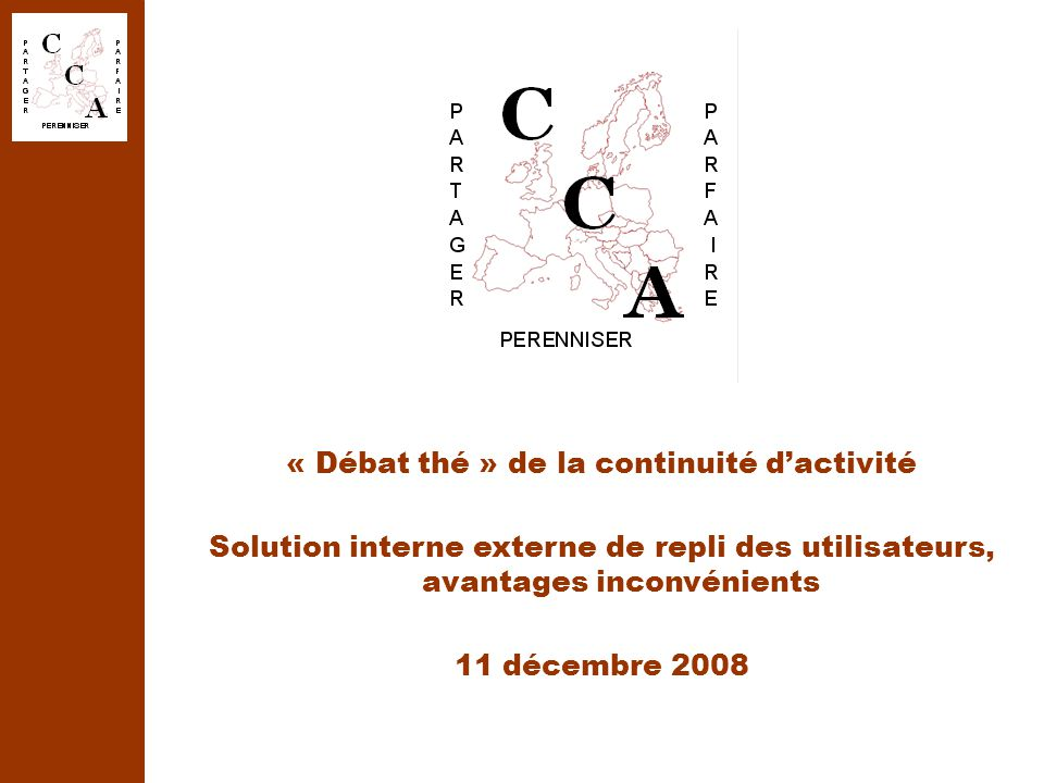 « Débat thé » de la continuité d'activité Solution interne externe de repli des utilisateurs, avantages inconvénients 11 décembre 2008