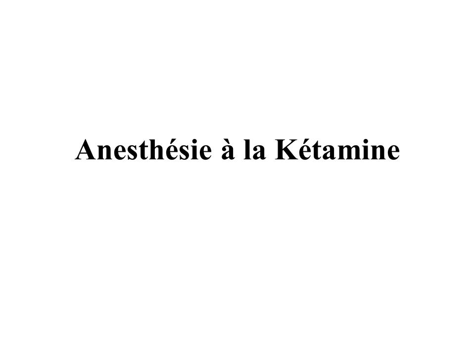 Anesthésie à la Kétamine