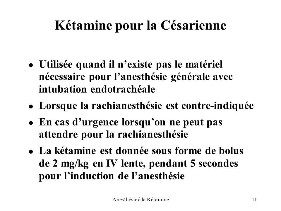 11Anesthésie à la Kétamine Kétamine pour la Césarienne Utilisée quand il n'existe pas le matériel nécessaire pour l'anesthésie générale avec intubatio