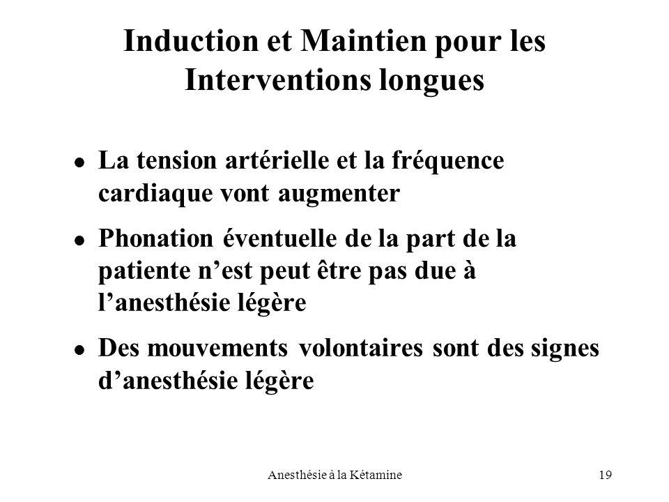 19Anesthésie à la Kétamine Induction et Maintien pour les Interventions longues La tension artérielle et la fréquence cardiaque vont augmenter Phonati