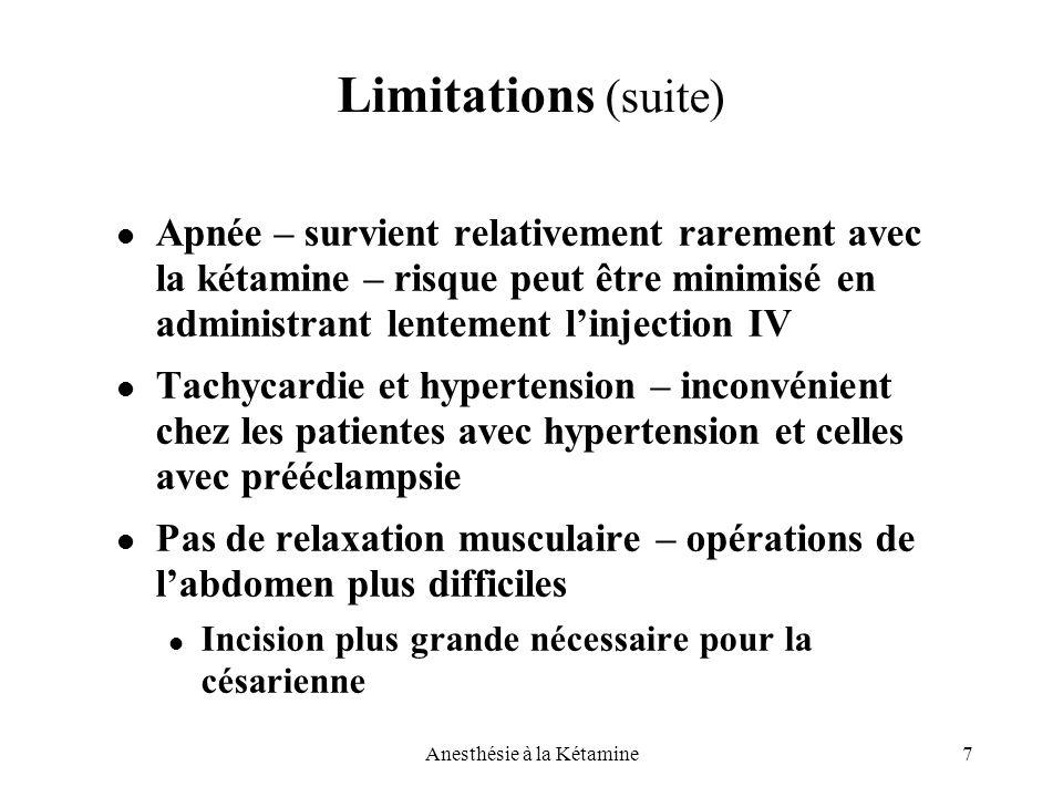 7Anesthésie à la Kétamine Limitations (suite) Apnée – survient relativement rarement avec la kétamine – risque peut être minimisé en administrant lent