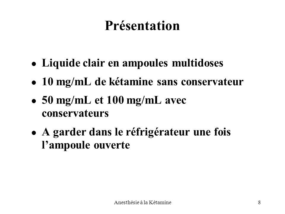 8Anesthésie à la Kétamine Présentation Liquide clair en ampoules multidoses 10 mg/mL de kétamine sans conservateur 50 mg/mL et 100 mg/mL avec conserva