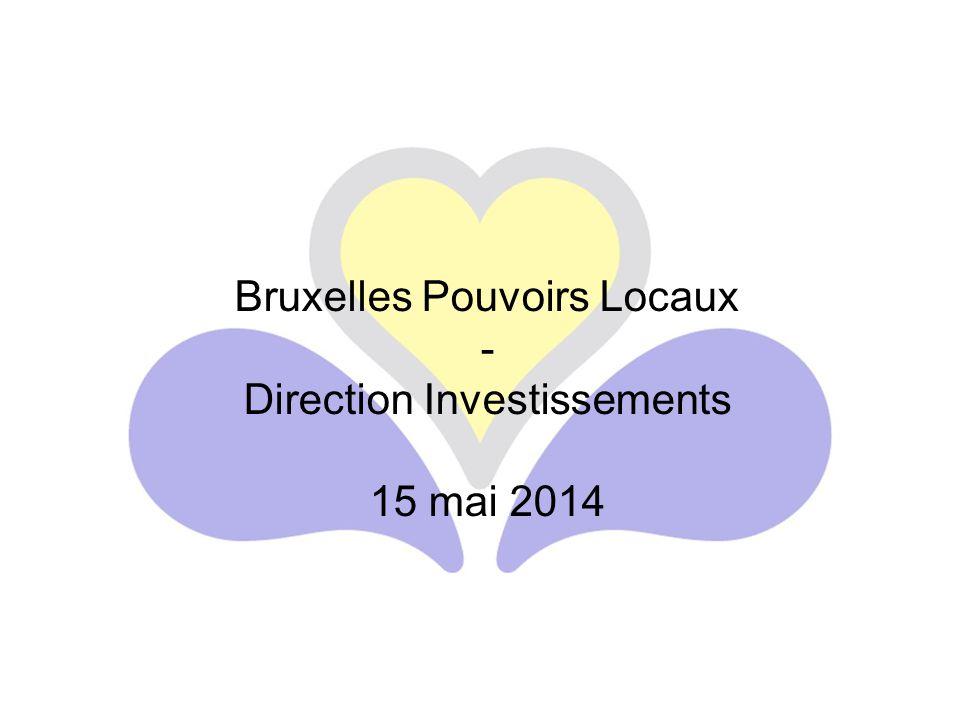 Bruxelles Pouvoirs Locaux - Direction Investissements 15 mai 2014