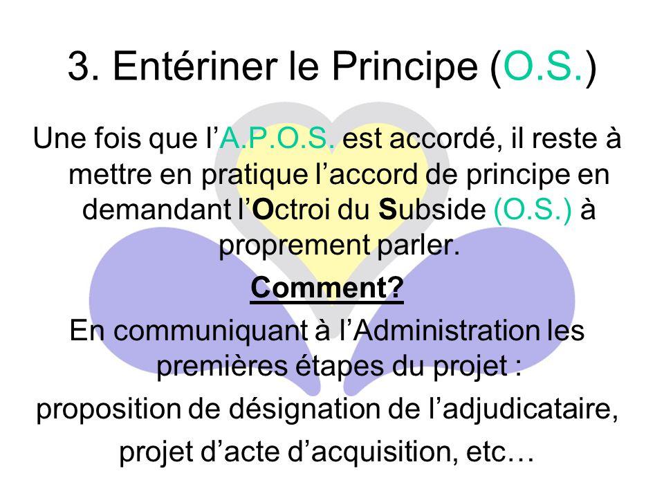 Une fois que l'A.P.O.S. est accordé, il reste à mettre en pratique l'accord de principe en demandant l'Octroi du Subside (O.S.) à proprement parler. C