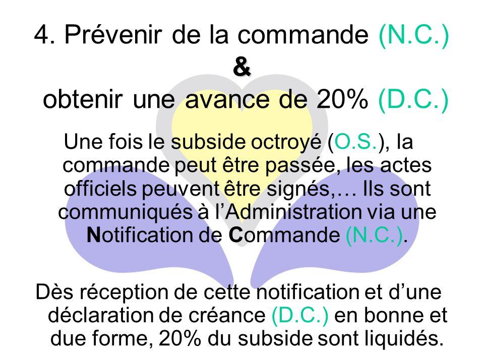 Une fois le subside octroyé (O.S.), la commande peut être passée, les actes officiels peuvent être signés,… Ils sont communiqués à l'Administration via une Notification de Commande (N.C.).